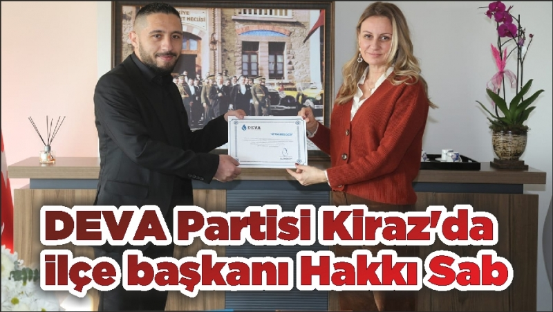 DEVA Partisi Kiraz'da ilçe başkanı Hakkı Sab