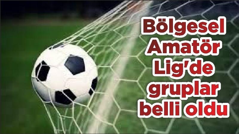Bölgesel Amatör Lig'de gruplar belli oldu