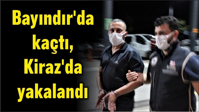 Bayındır'da kaçtı, Kiraz'da yakalandı