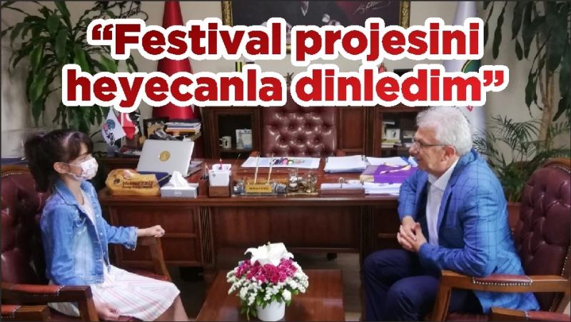 """""""Festival projesini heyecanla dinledim"""""""