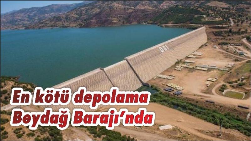 En kötü depolama Beydağ Barajı'nda