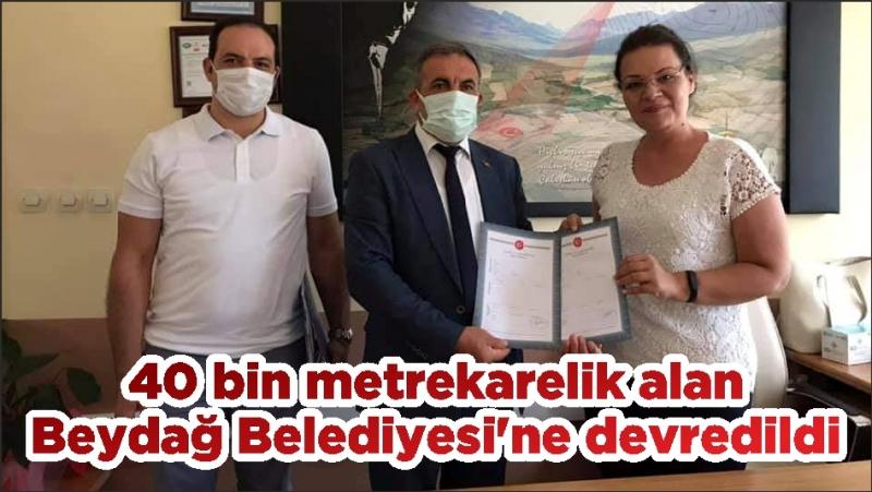 40 bin metrekarelik alan Beydağ Belediyesi'ne devredildi