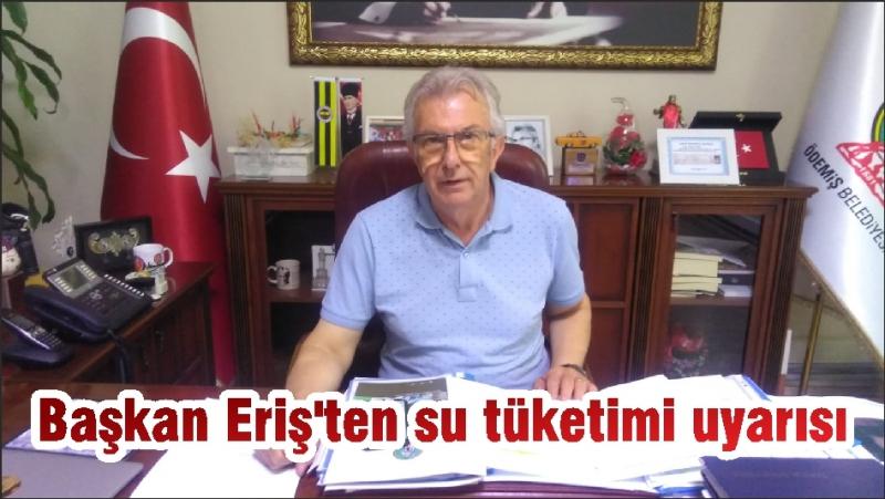 Başkan Eriş'ten su tüketimi uyarısı