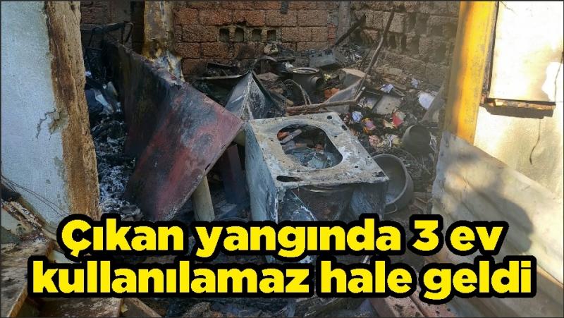 Çıkan yangında 3 ev kullanılamaz hale geldi