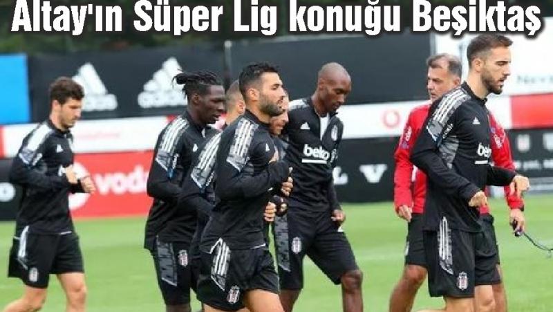Altay'ın Süper Lig konuğu Beşiktaş