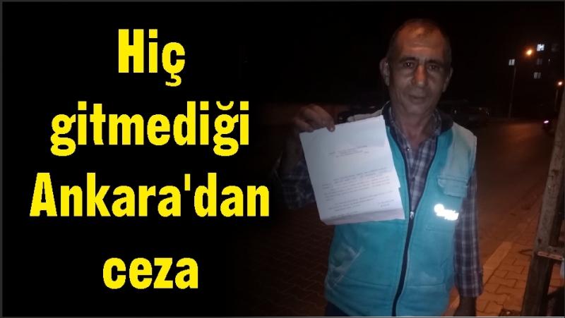 Hiç gitmediği Ankara'dan ceza